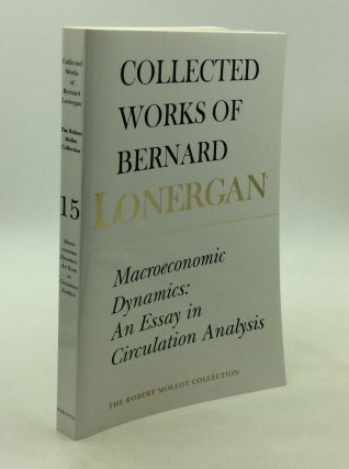 MACROECONOMIC DYNAMICS: An Essay in Circulation Analysis. Bernard Lonergan