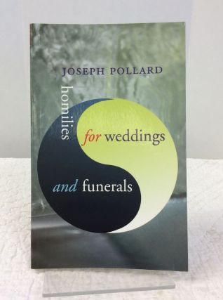 HOMILIES FOR WEDDINGS AND FUNERALS. Joseph Pollard