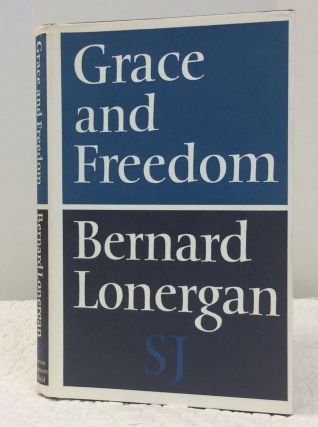 GRACE AND FREEDOM: Operative Grace in the Thought of St. Thomas Aquinas. Bernard J. F. Lonergan