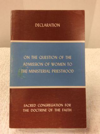 DECLARATION ON THE QUESTION OF THE ADMISSION OF WOMEN TO THE MINISTERIAL PRIESTHOOD. Sacred...