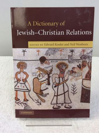 A DICTIONARY OF JEWISH-CHRISTIAN RELATIONS. Edward Kessler, eds Neil Wenborn.