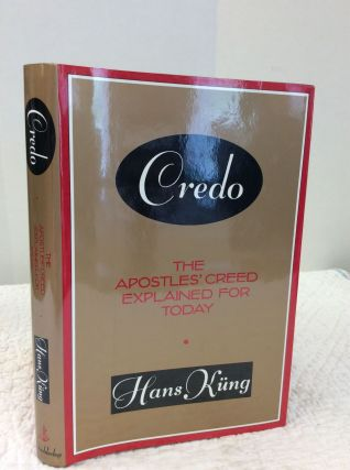 CREDO: The Apostles' Creed Explained for Today. Hans Kung.