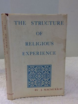 THE STRUCTURE OF RELIGIOUS EXPERIENCE. John MacMurray