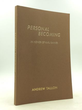 PERSONAL BECOMING: In Honor of Karl Rahner at 75. Andrew Tallon.