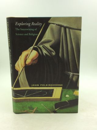 EXPLORING REALITY: The Intertwining of Science and Religion. John Polkinghorne