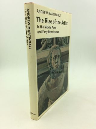 THE RISE OF THE ARTIST in the Middle Ages and Early Renaissance. Andrew Martindale