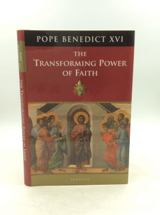 THE TRANSFORMING POWER OF FAITH: General Audiences 17 October 2012-6 February 2013. Pope Benedict...