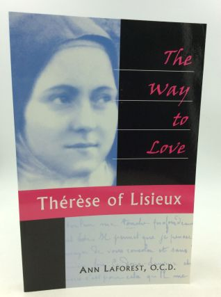 THE WAY TO LOVE: Therese of Lisieux. Ann Laforest