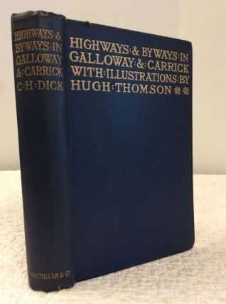 HIGHWAYS AND BYWAYS IN GALLOWAY AND CARRICK. C H. Dick.