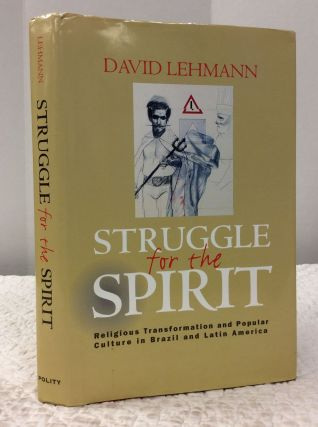 STRUGGLE FOR THE SPIRIT: Religious Transformation and Popular Culture in Brazil and Latin America. David Lehmann.