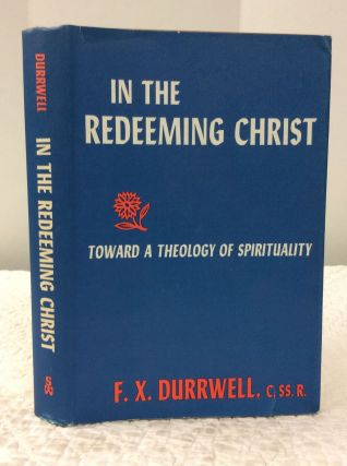 IN THE REDEEMING OF CHRIST: Toward a Theology of Spirituality. F X. Durrwell