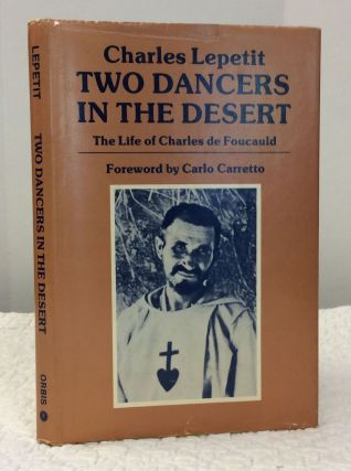 TWO DANCERS IN THE DESERT: The Life of Charles de Foucauld. Charles Lepetit