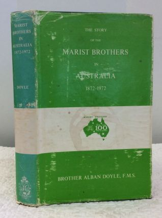 THE STORY OF THE MARIST BROTHERS IN AUSTRALIA 1872-1972. Alban Doyle