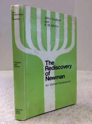 THE REDISCOVERY OF NEWMAN: An Oxford Symposium. John Coulson, eds A M. Allchin