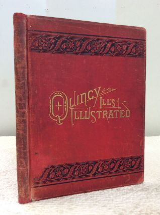 AN ILLUSTRATED CHAPTER OF REPRESENTATIVE MEN AND RESIDENCES OF QUINCY, ILL'S., the Most Beautiful...