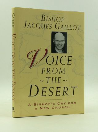 VOICE FROM THE DESERT: A Bishop's Cry for a New Church. Bishop Jacques Gaillot