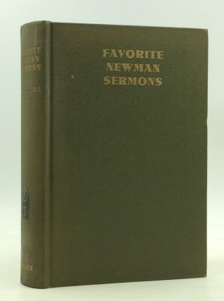 FAVORITE NEWMAN SERMONS Selected from the Works of John Henry Cardinal Newman. John Henry Newman