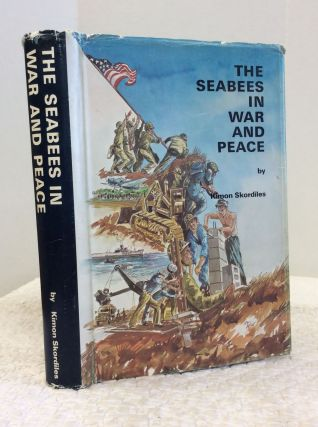 THE SEABEES IN WAR AND PEACE. Kimon Skordiles.