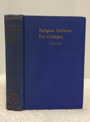 RELIGION OUTLINES FOR COLLEGES COURSE III: Christ and His Church. John M. Cooper