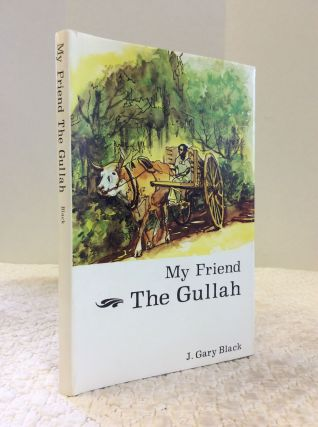 MY FRIEND THE GULLAH: A Collection of Personal Experiences. J. Gary Black