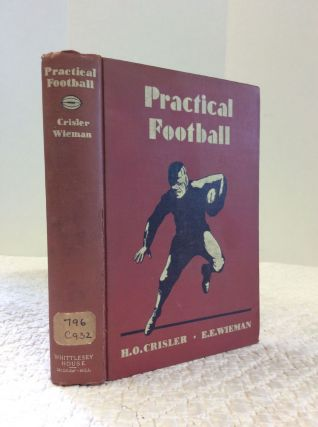 PRACTICAL FOOTBALL: A Manual for Coaches, Players and Students of the Game. Herbert Orin Crisler,...