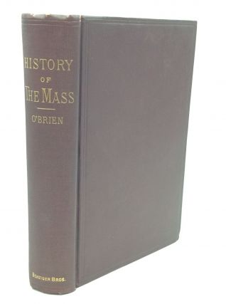 A HISTORY OF THE MASS AND ITS CEREMONIES IN THE EASTERN AND WESTERN CHURCH. Rev. John O'Brien