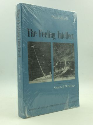 THE FEELING INTELLECT: Selected Writings. Philip Rieff