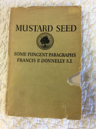 MUSTARD SEED: Some Pungent Paragraphs. Francis P. Donnelly
