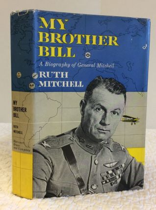 MY BROTHER BILL: A Biography of General Mitchell. Ruth Mitchell
