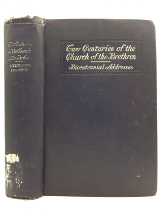 TWO CENTURIES OF THE CHURCH OF THE BRETHREN: Or the Beginnings of the Brotherhood. Authority of...