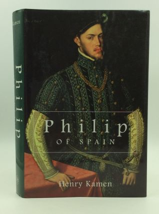 PHILIP OF SPAIN. Henry Kamen