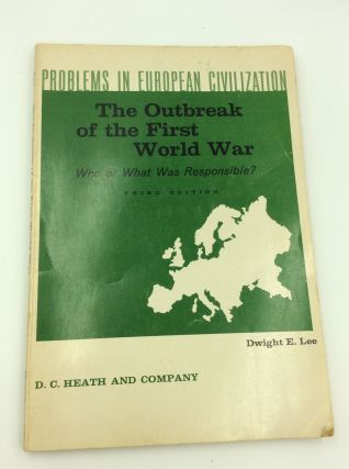 THE OUTBREAK OF FIRST WORLD WAR: Who or What Was Responsible? ed Dwight E. Lee