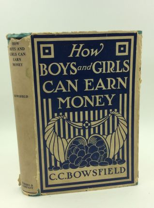 HOW BOYS AND GIRLS CAN EARN MONEY. C. C. Bowsfield.