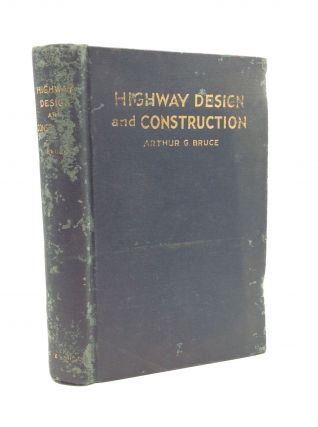 HIGHWAY DESIGN AND CONSTRUCTION. Arthur G. Bruce