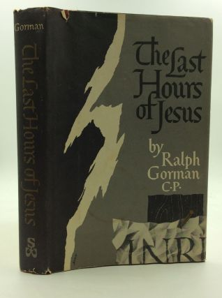 THE LAST HOURS OF JESUS. Ralph Gorman