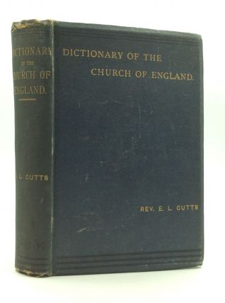 A DICTIONARY OF THE CHURCH OF ENGLAND. Rev. Edward L. Cutts