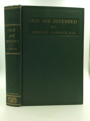 OLD AGE DEFERRED: The Cause of Old Age and Its Postponement by Hygenic and Therapeutic Measures....