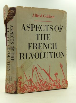 ASPECTS OF THE FRENCH REVOLUTION. Alfred Cobban