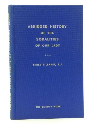 ABRIDGED HISTORY OF THE SODALITIES OF OUR LADY. Emile Villaret