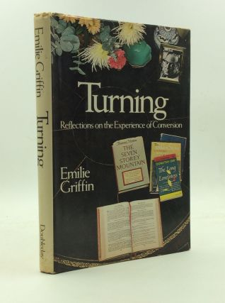 TURNING: Reflections on the Experience of Conversion. Emilie Griffin