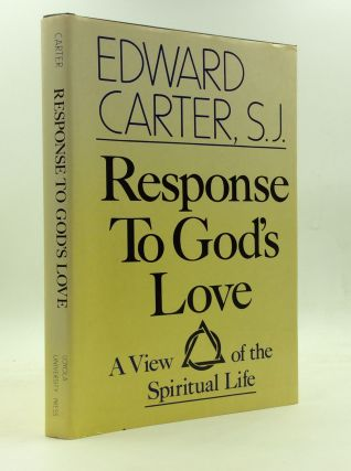 RESPONSE TO GOD'S LOVE: A View of the Spiritual Life. Edward Carter