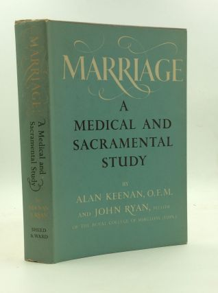 MARRIAGE: A Medical and Sacramental Study. Alan Keenan, John Ryan