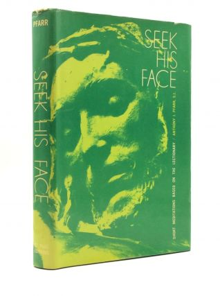 SEEK HIS FACE: Short Meditations for Sundays and Some Feast Days, Based on Readings from the...