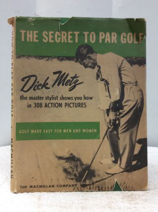 THE SECRET TO PAR GOLF. Dick Metz