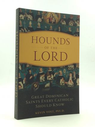 HOUNDS OF THE LORD: Great Dominican Saints Every Catholic Should Know. Kevin Vost