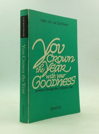 YOU CROWN THE YEAR WITH YOUR GOODNESS: Radio Sermons. Hans Urs von Balthasar