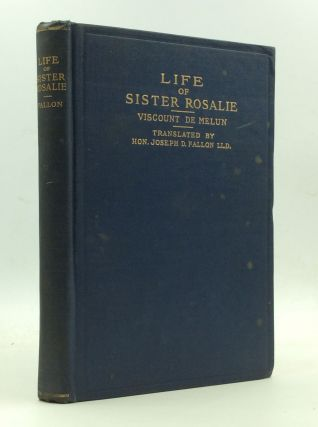 LIFE OF SISTER ROSALIE: A Sister of Charity. Viscount de Melun
