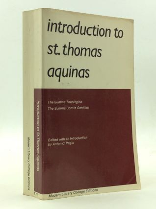 INTRODUCTION TO SAINT THOMAS AQUINAS. ed Anton C. Pegis