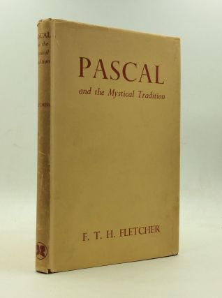 PASCAL AND THE MYSTICAL TRADITION. F T. H. Fletcher