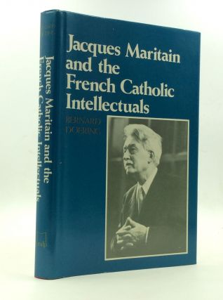 JACQUES MARITAIN AND THE FRENCH CATHOLIC INTELLECTUALS. Bernard E. Doering